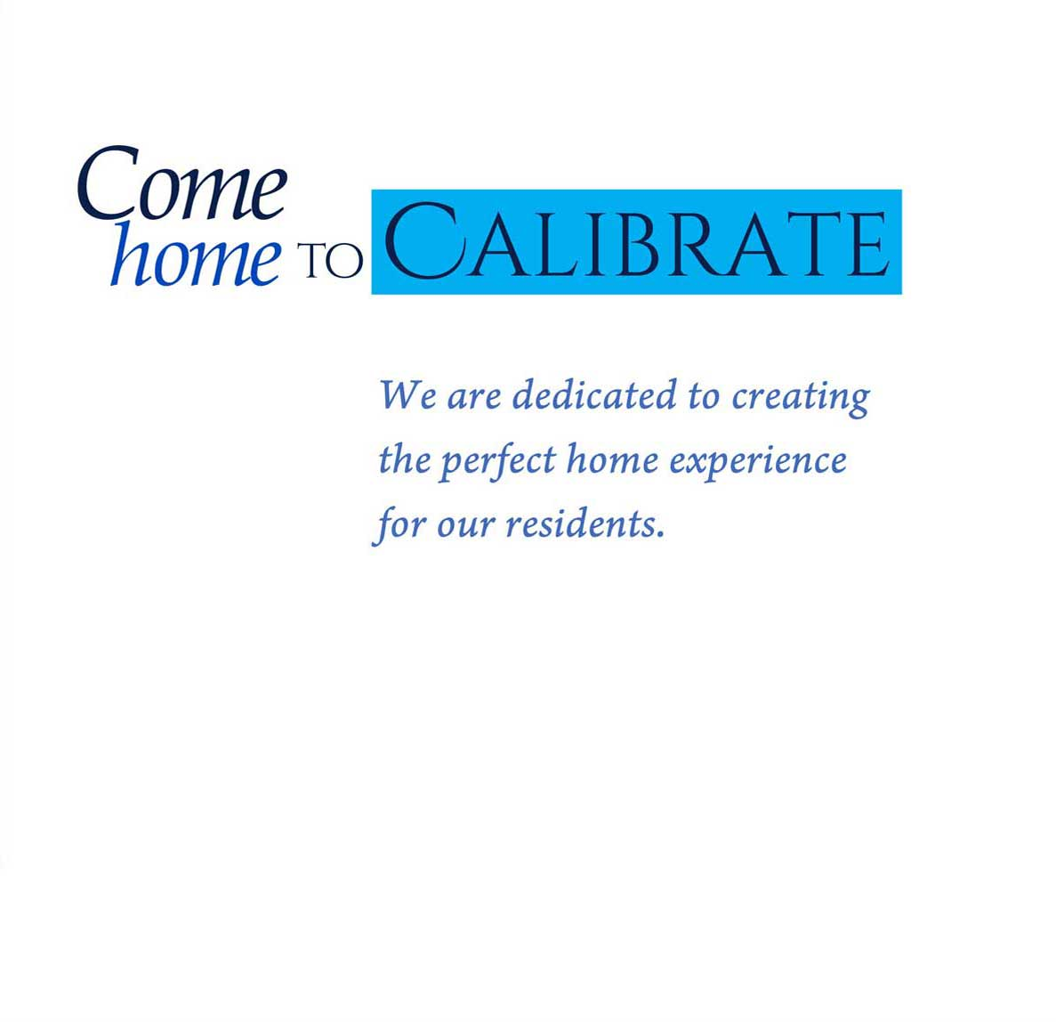 come home to calibrate we are dedicated to creating the perfect home experience for you property management